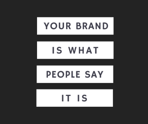 YOUR BRAND IS WHAT PEOPLE SAY IT IS (4)